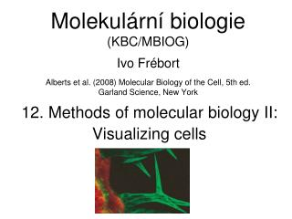 12. Methods of molecular biology I I : Visualizing cells