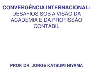CONVERGÊNCIA INTERNACIONAL:  DESAFIOS SOB A VISÃO DA ACADEMIA E DA PROFISSÃO CONTÁBIL