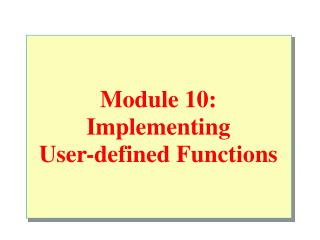 Module 10: Implementing  User-defined Functions