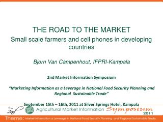 THE ROAD TO THE MARKET Small scale farmers and cell phones in developing countries