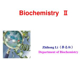 Zhihong Li (李志红) Department of Biochemistry