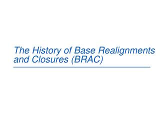 The History of Base Realignments and Closures (BRAC)