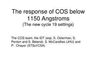The response of COS below 1150 Angstroms (The new cycle 19 settings)