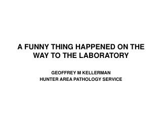 A FUNNY THING HAPPENED ON THE WAY TO THE LABORATORY