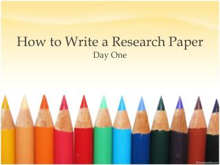 How to Write a Research Paper Day One