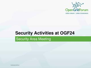 Security Activities at OGF24