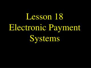 Lesson 18 Electronic Payment Systems
