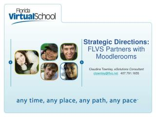Strategic Directions: FLVS Partners with Moodlerooms Claudine Townley,  eSolutions Consultant