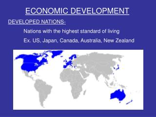 ECONOMIC DEVELOPMENT DEVELOPED NATIONS- 	Nations with the highest standard of living