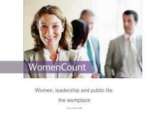 Women, leadership and public life: the workplace Norma Jarboe OBE