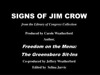 SIGNS OF JIM CROW from the Library of Congress Collection Produced by Carole Weatherford Author,