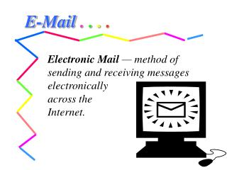 Electronic Mail  — method of sending and receiving messages electronically  across the  Internet.