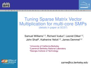 Tuning Sparse Matrix Vector Multiplication for multi-core SMPs (details in paper at SC07)