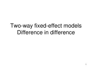 Two-way fixed-effect models Difference in difference