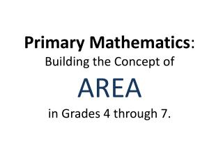 Primary Mathematics :  Building the Concept of  AREA in Grades 4 through 7.