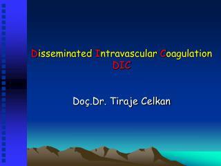 D isseminated I ntravascular C oagulation DIC