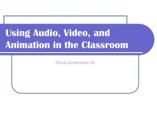 Using Audio, Video, and Animation in the Classroom
