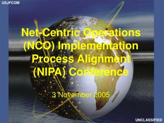 Net-Centric Operations (NCO) Implementation Process Alignment  (NIPA) Conference 3 November 2005