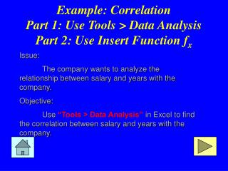 Example: Correlation Part 1: Use Tools > Data Analysis Part 2: Use Insert Function f x