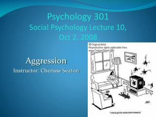 Psychology 301 Social Psychology Lecture 10,  Oct 2, 2008
