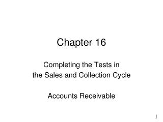 Chapter 16 Completing the Tests in  the Sales and Collection Cycle Accounts Receivable
