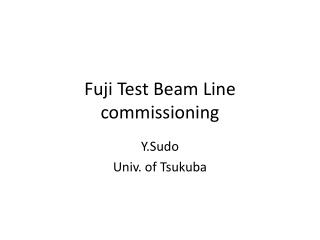 Fuji Test Beam Line commissioning