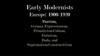 Early Modernists Europe: 1900-1920