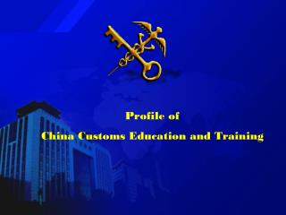 Profile of  China Customs Education and Training