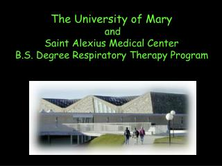 The University of Mary  and Saint Alexius Medical Center B.S. Degree Respiratory Therapy Program