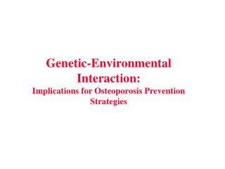 Genetic-Environmental Interaction: Implications for Osteoporosis Prevention Strategies