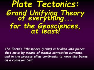 Plate Tectonics: Grand Unifying Theory  of everything... for the Geosciences, at least!