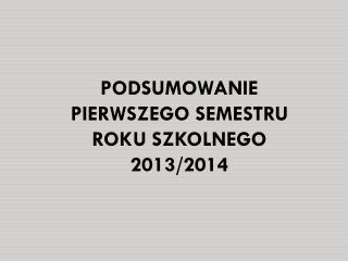 PODSUMOWANIE PIERWSZEGO SEMESTRU ROKU SZKOLNEGO 2013/2014