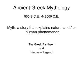 Ancient Greek Mythology 500 B.C.E.  ?  2009 C.E .