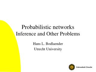 Probabilistic networks Inference and Other Problems