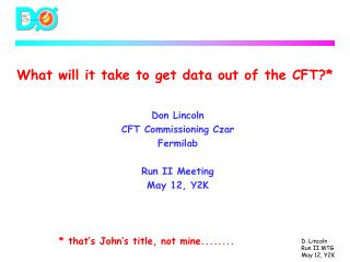 What will it take to get data out of the CFT?*