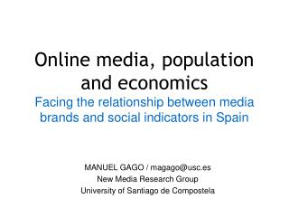 MANUEL GAGO / magago@usc.es New Media Research Group University of Santiago de Compostela
