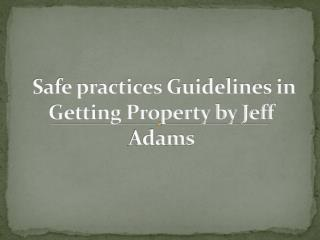Safe practices Guidelines In Getting Property by Jeff Adams