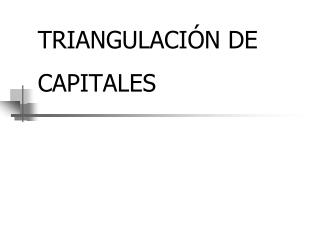 TRIANGULACIÓN DE CAPITALES