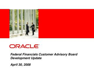 Federal Financials Customer Advisory Board Development Update April 30, 2008