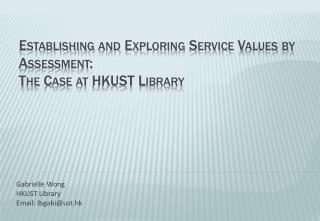 Establishing and Exploring Service Values by Assessment: The Case at HKUST Library