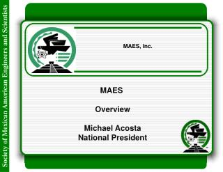 MAES  Overview Michael Acosta National President