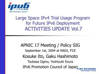 Large Space IPv4 Trial Usage Program for Future IPv6 Deployment ACTIVITIES UPDATE Vol.7