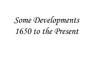 Some Developments  1650 to the Present