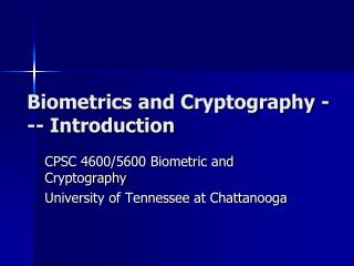 Biometrics and Cryptography --- Introduction