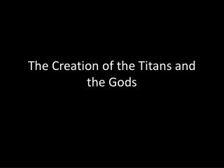 The Creation of the Titans and the Gods