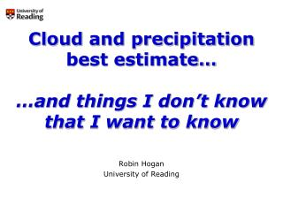 Cloud and precipitation  best estimate… …and things I don't know that I want to know