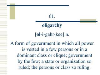 61. oligarchy [ ol -i-gahr-kee] n.