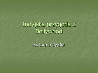 Indyjska przygoda z Bollywood