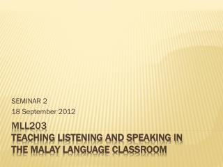 MLL203 Teaching Listening and Speaking in the Malay Language Classroom