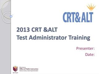 2013 CRT &ALT Test Administrator Training